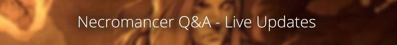 Necromancer Q&A - Live Updates